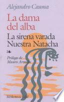La dama del alba ; La sirena varada ; Nuestra Natacha