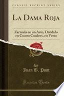La Dama Roja: Zarzuela En Un Acto, Dividido En Cuatro Cuadros, En Verso (Classic Reprint)