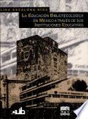 La educación bibliotecológica en México a través de sus instituciones educativas