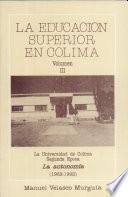 LA EDUCACION SUPERIOR EN COLIMA VOLUME III - La Universidad de Colima Segunda Epoca - La autonomia (1962 - 1992)