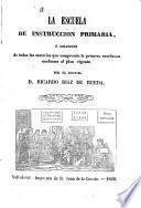 La Escuela de instrucción primaria, ó, Colección de todas las materias que comprende la primera enseñanza conforme al plan vigente