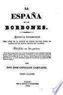 La España de los Borbones, historia documental desde antès de la muerte de Carlos Segundo hasta la abdicacion de Maria Christina en Valencia
