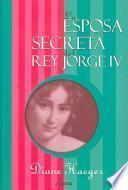 LA Esposa Secreta Del Rey Jorge IV / The Secret Wife of King George IV