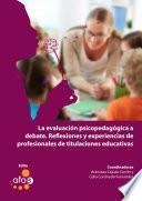 La evaluación psicopedagógica a debate. Reflexiones y experiencias profesionales de titulaciones educativas