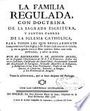 La familia regulada con doctrina de la Sagrada Escritura y Santos Padres de la Iglesia Catholica ...