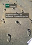 La Filosofía Política Hoy. Homenaje a Fernando Quesada