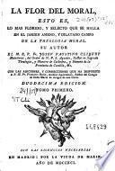 La Flor del moral, esto es Lo mas florido y selecto que se halla en el jardin ameno y dilatado campo de la theologia moral, 1