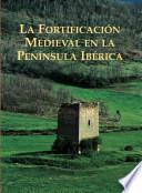 La fortificacion medieval en la Península Ibérica