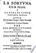 La fortuna con seso i la hora de todos, fantasia moral, traduzido de Latin en Espanol, por Estevan Pluvianes del Padron