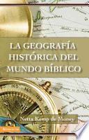 La Geografia Historica del Mudno Biblico/ The Historical Geography of the Biblical World