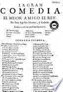 La Gran comedia. El Mejor amigo el Rey. De Don Agustin Moreto, y Cabana...