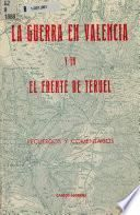 La guerra en Valencia y en el frente de Teruel