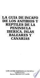 La guía de Incafo de los anfibios y reptiles de la Península Ibérica, Islas Baleares y Canarias