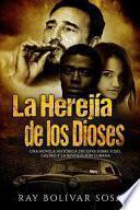 La Herejía de Los Dioses: Una Novela Histórica Decisiva Sobre Fidel Castro Y La Revolución Cubana