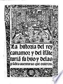 La historia del rey canamor y del īfāte turiā su hijo y delas grādes auenturas que ouieron. G.L.