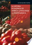 La historia económica de América Latina desde la Independencia