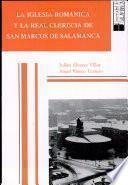 La iglesia románica y la Real Clerecía de San Marcos de Salamanca