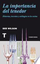 La importancia del tenedor: Historias, inventos y artilugios de la cocina