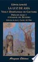 La luz de Asia o La gran renunciación (Mahâbhinishkramana) : vida y enseñanzas de Gautama príncipe indio y fundador del budismo