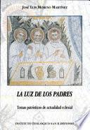 La luz de los Padres. Temas patrísticos de actualidad eclesial