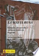 La mafia rusa.Genésis, desarrollo y asentamiento en España