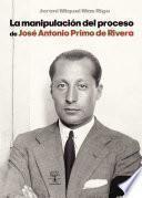 La manipulación del proceso de José Antonio Primo de Rivera