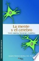 La Mente y El Cerebro. Visisn Organica, Funcional y Metafmsica
