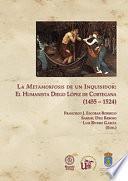 LA METAMORFOSIS DE UN INQUISIDOR: EL HUMANISTA DIEGO LÓPEZ DE CORTEGANA (1455 - 1524)