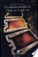 La minería metálica en Chile en el siglo XX