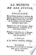 La muerte de los justos o Colección de las ultimas acciones y palabras de algunas personas ilustres en santidad de la antigua y nueva ley