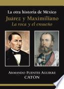 La otra historia de México Juárez y Maximiliano