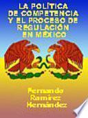 La política de competencia y el proceso de regulación en México