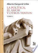 La política, el amor y otros textos