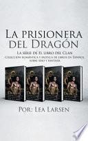 La prisionera del Dragón: Colección romántica y erótica de libros en Español, sobre sexo y fantasía