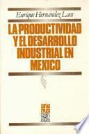 La productividad y el desarrollo industrial en México