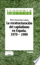 La Reestructuración del capitalismo en España, 1970-1990