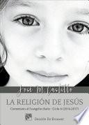 La religión de Jesús. Ciclo A (2016-2017)