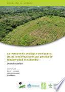 La restauración ecológica en el marco de las compensaciones por pérdida de biodiversidad en Colombia