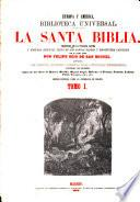 La Santa Biblia,: Advertencia, disertacion preliminar, disertacion segunda, introduccion, advertencia, Génesis-Job (xxii, 850 pages)