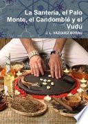 La Santería, el Palo Monte, el Candomblé y el Vudú