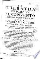 La Thebayda en poblado, el convento de la Concepcion Capuchina en la imperial Toledo su fundacion y progressos y las vidas de sus anacoretas religiosas que con su Santidad le han ilustrado