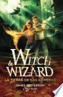 La tierra de las sombras (Witch & Wizard 2)