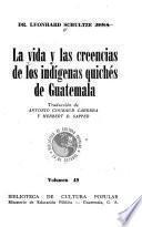 La vida y las creencias de los indígenas quichés de Guatemala