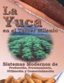 La Yuca en el Tercer Milenio: Sistemas Modernos de Producción, Procesamiento, Utilización y Comercialización