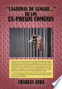 Lágrimas de sangre... de los ex-presos comunes