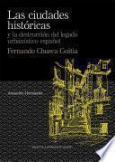 Las ciudades históricas y la destrucción del legado urbanístico español. Fernando Chueca Goitia