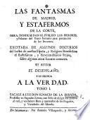 Las Fantasmas de Madrid, y estafermos de la Corte, obra, donde se dan al publico los errores y falacias del trato humano ... Su autor el Desengaño, y le dedica a la Verdad