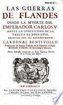 Las guerras de Flandes desde la mverte del emperador Carlos V. hasta la conclusion de la Tregua de doze años,