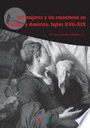 Las mujeres y las emociones en Europa y América. Siglos XVII-XIX