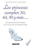 Las princesas cumplen 30, 40, 50 y más…